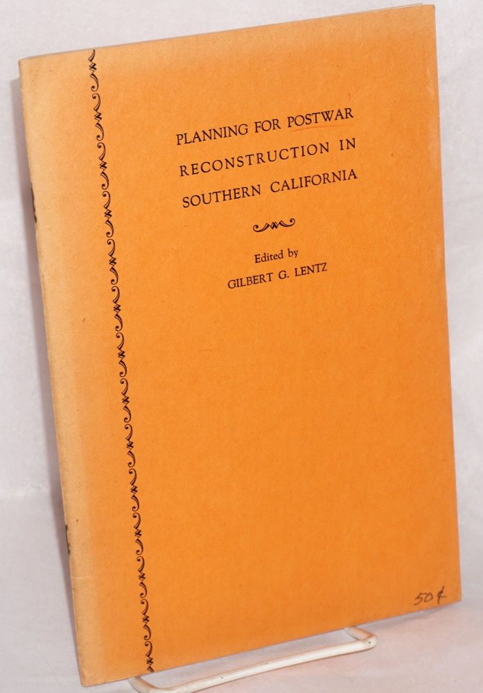 Papers presented before The Pacific Southwest Academy:; April 11, 1942; Planning for postwar reconstruction in Southern California. Gilbert G. Lentz.