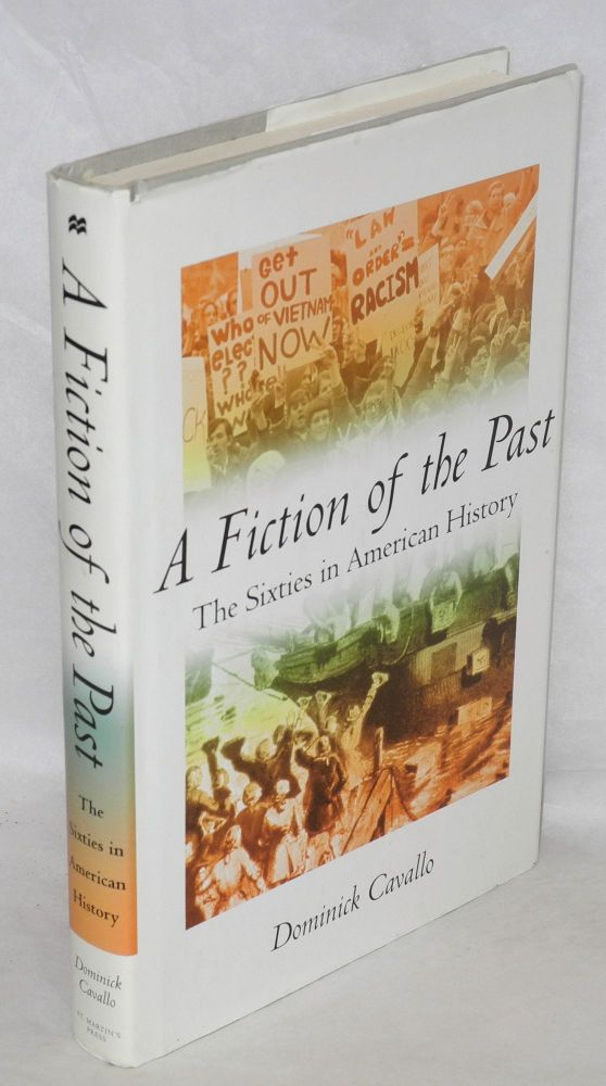 A fiction of the past; the sixties in American history. Dominick Cavallo.