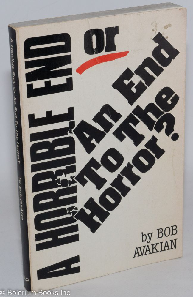 A horrible end or an end to the horror? Bob Avakian.
