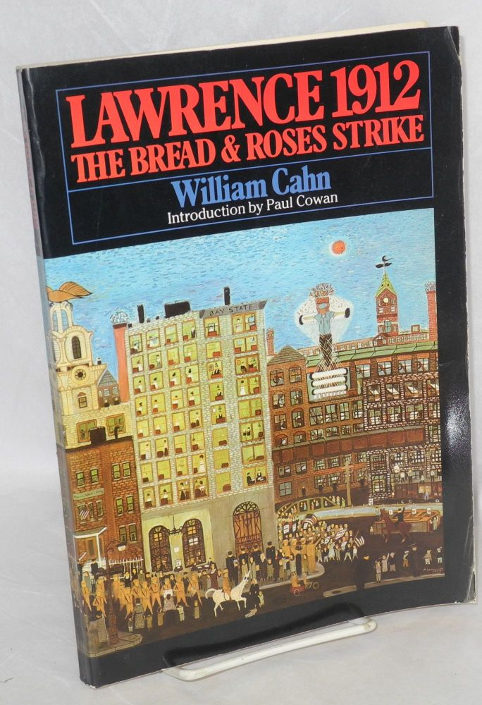 Lawrence 1912: the Bread and Roses strike. William Cahn.