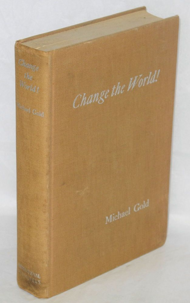Change the world! Foreword by Robert Forsythe. Michael Gold.