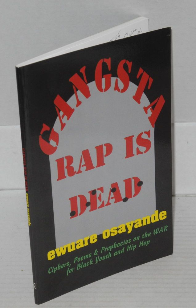 Gangsta rap is dead; ciphers, poems and prophecies on the war for hip hop culture. Ewuare Osayande.
