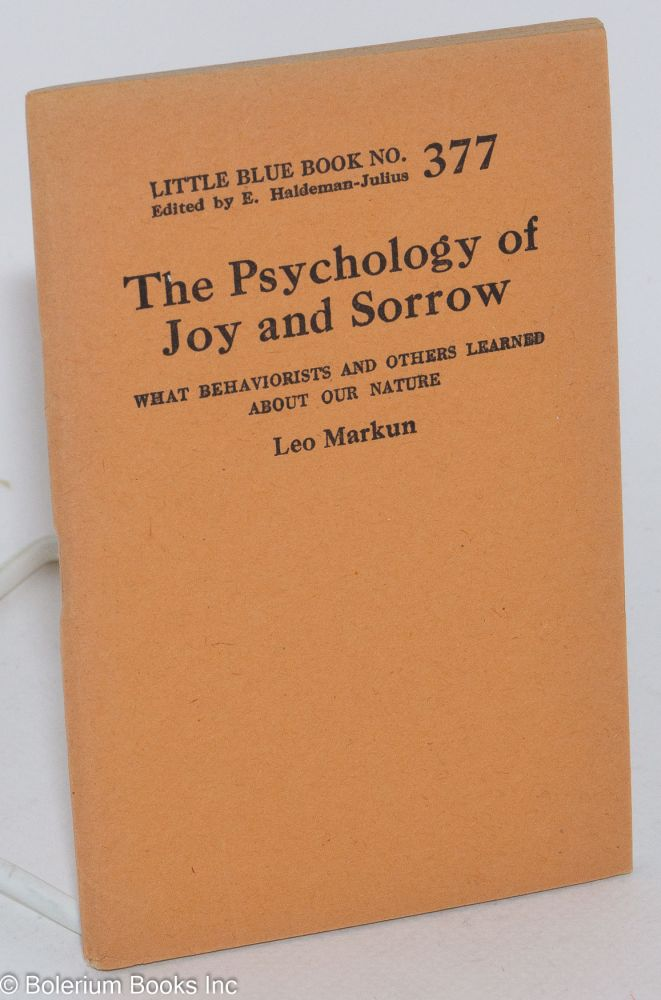 The psychology of joy and sorrow what behaviorists and others learned about our nature. Leo Markun.