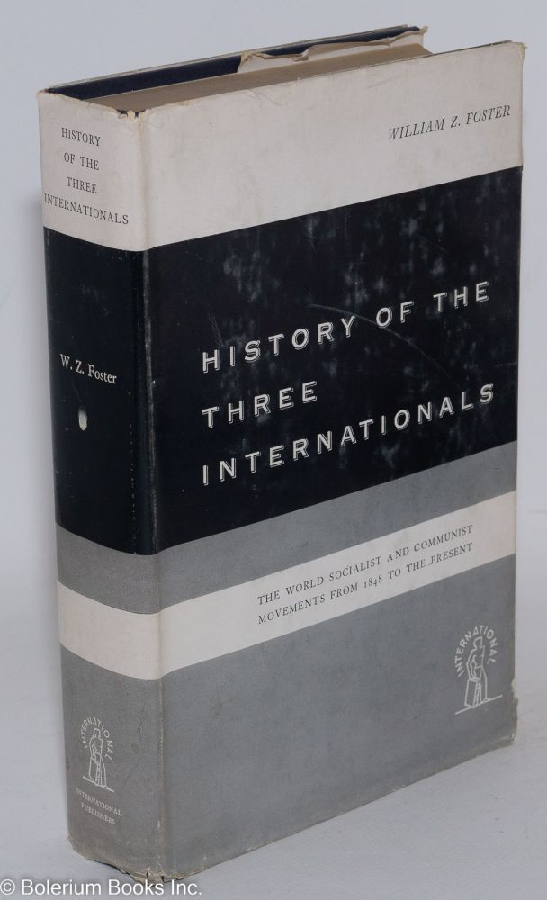 History of the three internationals; the world socialist and communist movements from 1848 to the present. William Z. Foster.