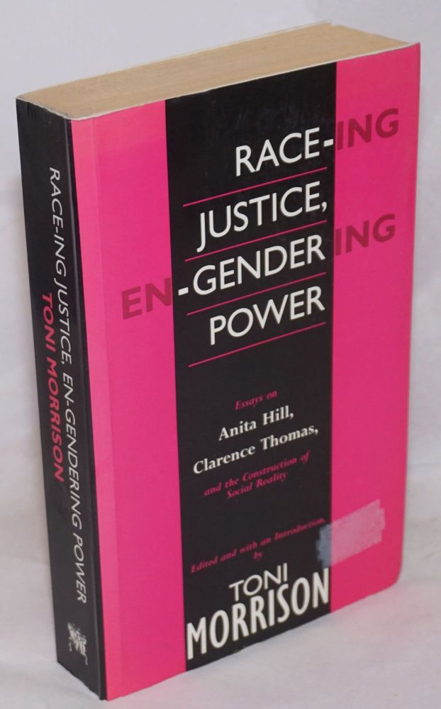 Race-ing justice, en-gendering power; essays on Anita Hill, Clarence Thomas, and the construction of social reality. Toni Morrison, ed.