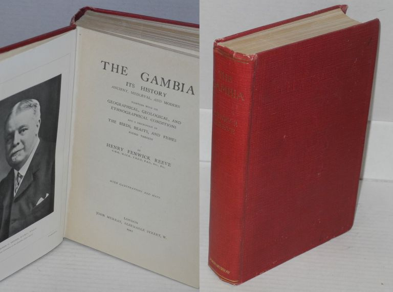 The Gambia: its history ancient, mediæval, and modern together withs geographical, geological, and ethnographical and a description of the birds, beasts and fishes found therein; with illustrations and maps. Henry Fenwick Reeve.
