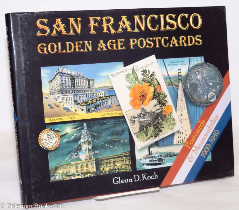 San Francisco golden age postcards & memorabilia 1900-1940, with a foreword by L. Witwer Bonnett. Glenn D. Koch.