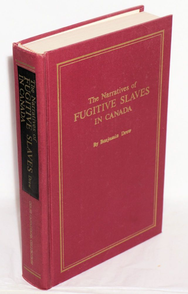 The refugee: narratives of fugitive slaves in Canada. Related by themselves, with an account of the history and conditions of the colored population of Upper Canada. Benjamin Drew.