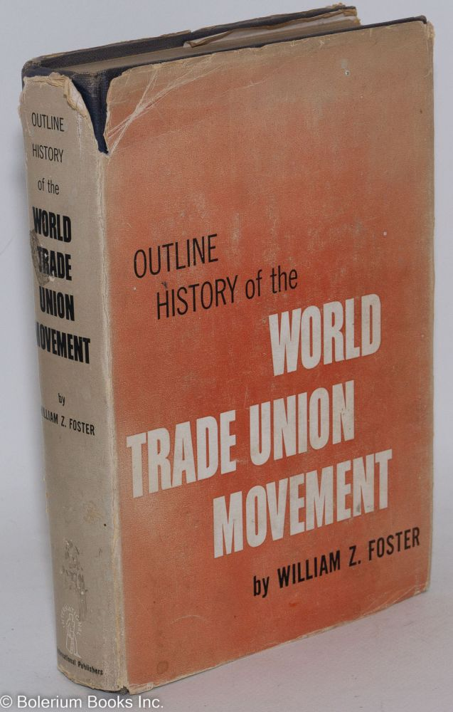 Outline history of the world trade union movement. William Z. Foster.