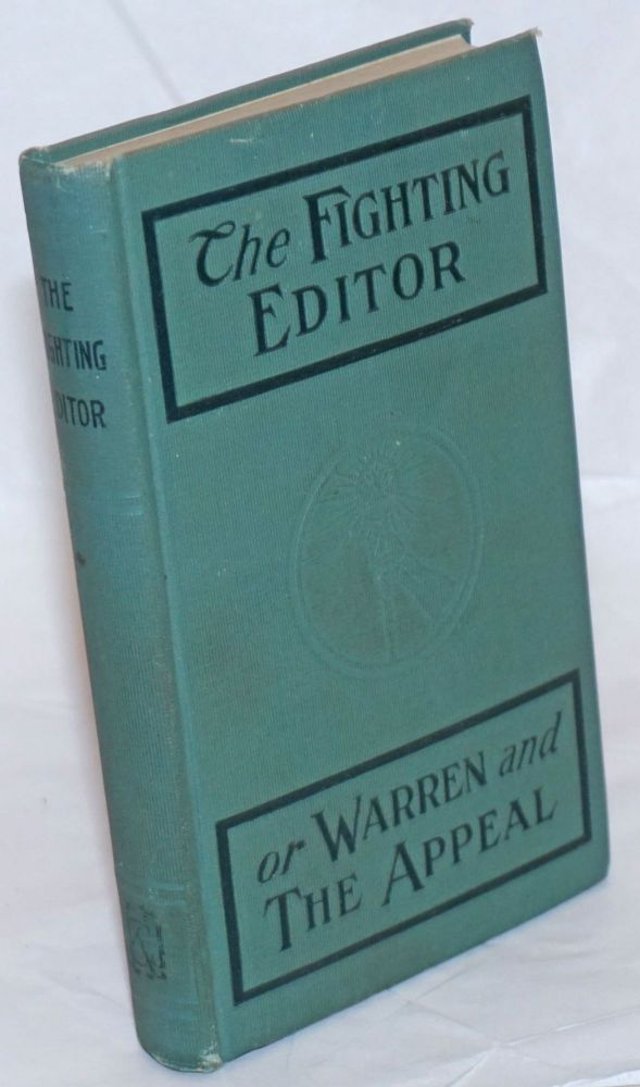 """The fighting editor"" or ""Warren and the Appeal"". A word picture of the Appeal to Reason office. Biography of Fred D. Warren. History of events leading to his sentence to serve six months in prison and pay a fine of $1,500. His speeches before the Federal Court at Fort Scott, Kansas and the Appellate Court a St. Paul, Minnesota. Personal and press comments, etc. Second edition, revised and enlarged. George D. Brewer."