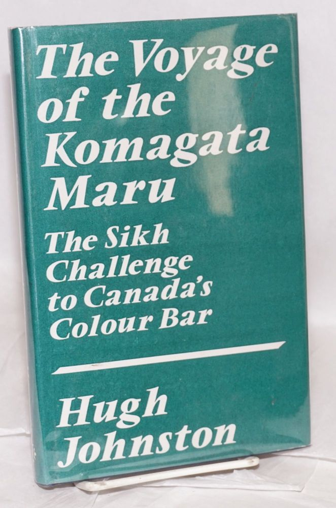 The voyage of the Komagata Maru; the Sikh challenge to Canada's colour bar. Hugh Johnston.