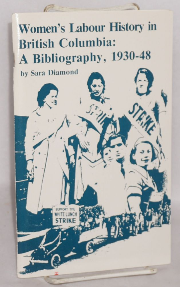 Women's labour history in British Columbia: a bibliography, 1930-48. Sara Diamond.