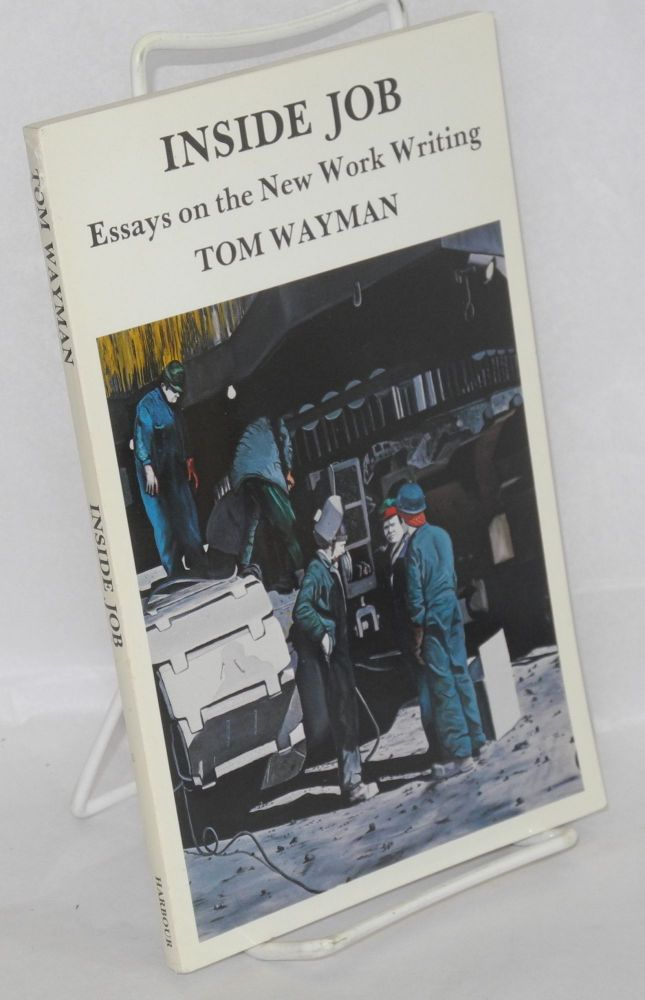 Inside job; essays on the new work writing. Tom Wayman.