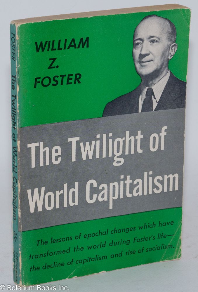 The twilight of world capitalism. William Z. Foster.