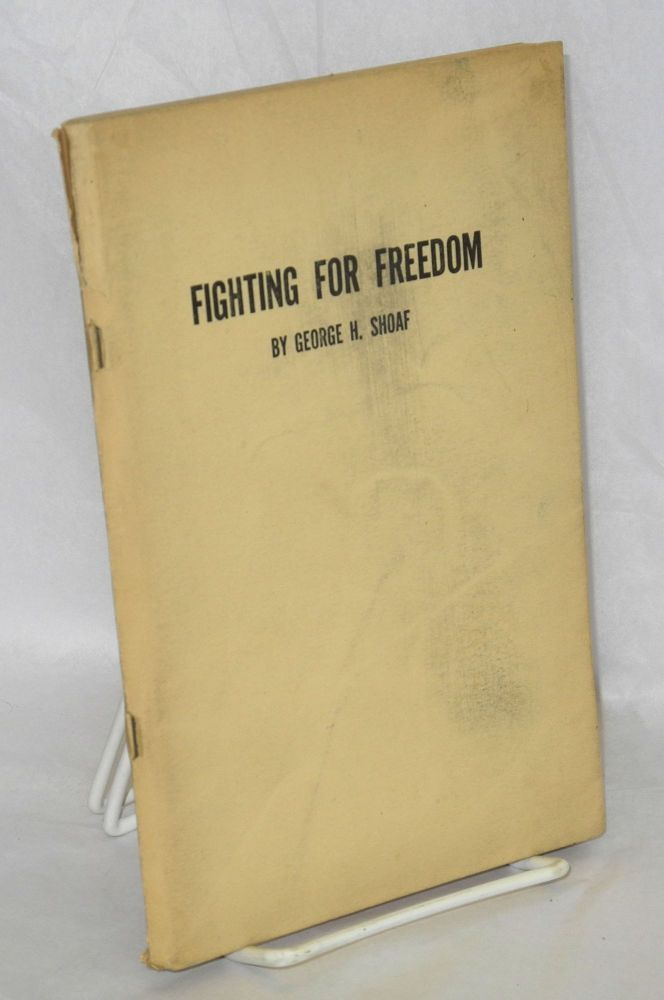 Fighting for freedom. George H. Shoaf.