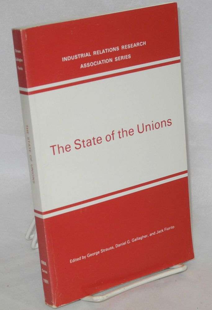 The state of the unions. George Strauss, , Daniel G. Gallagher, eds Jack Fiorito.