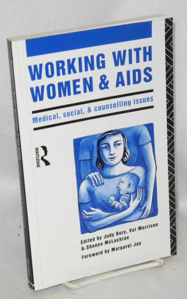 Working with women and AIDS: medical, social and counselling issues. Judy Bury, , et. al., Margaret Jay.