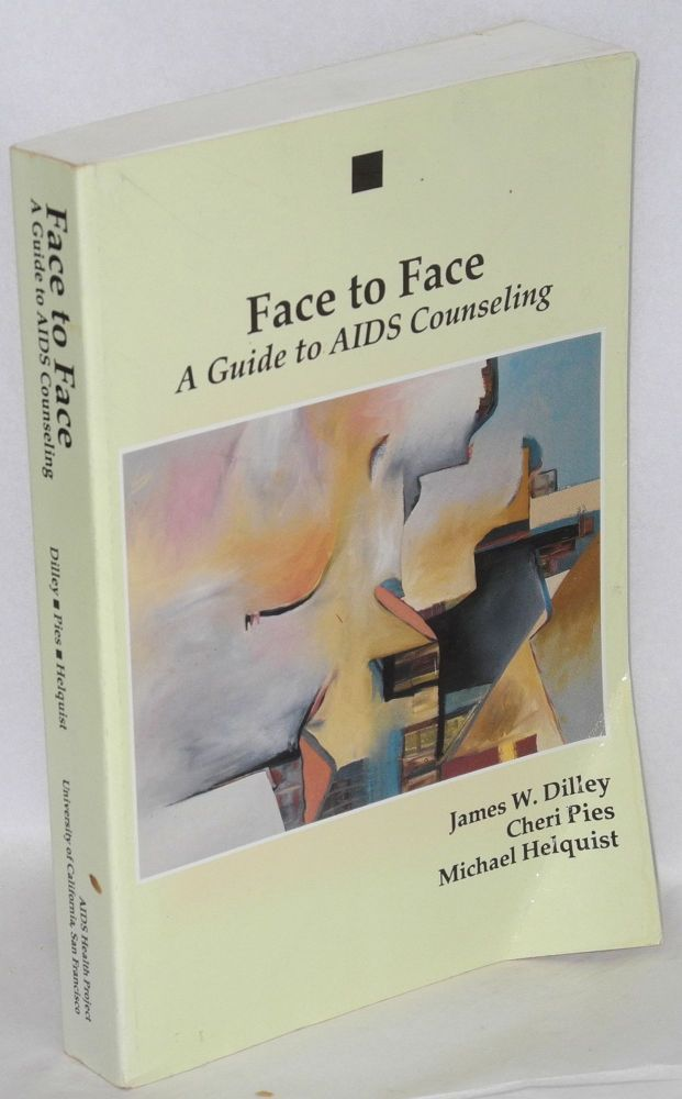 Face to face; a guide to AIDS counseling. James W. Dilley, Cherie Pies, Michael Helquist.