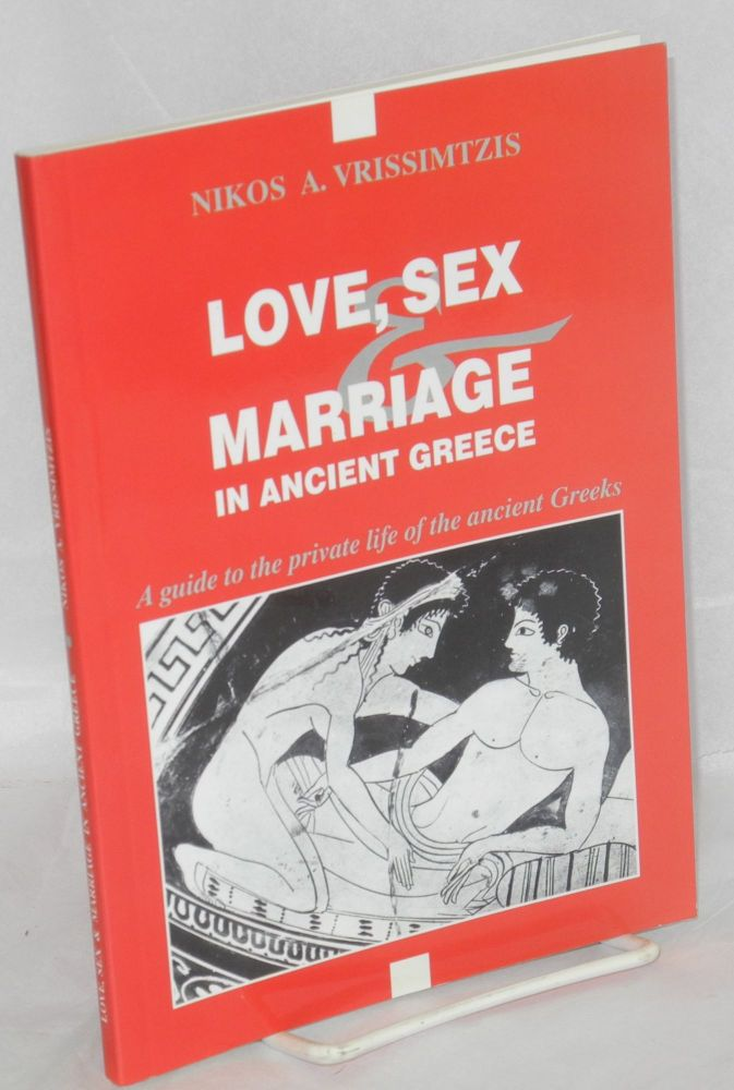 Love, sex & marriage in ancient Greece, a guide to the private life of the ancient Greeks. Nikos A. Vrissimtzis.