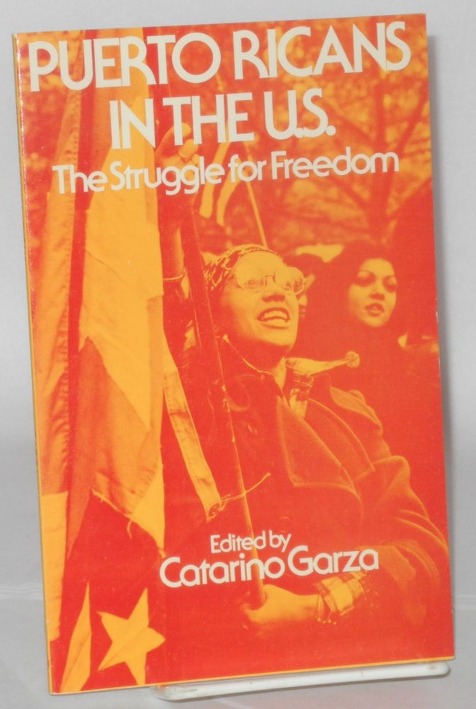 Puerto Ricans in the U.S.; the struggle for freedom. Catarino Garza.