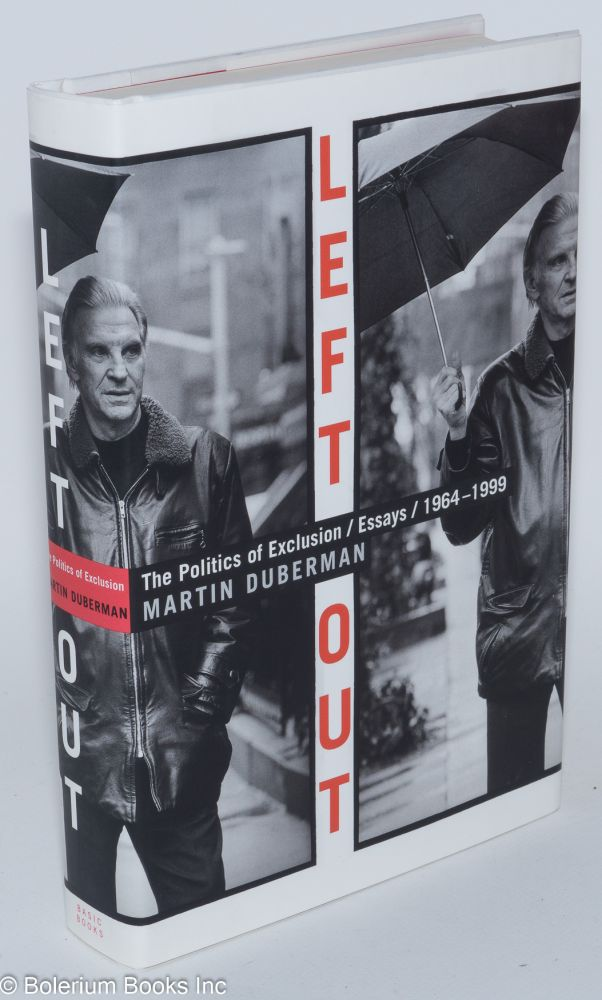 Left out; the politics of exclusion/essays/1964-1999. Martin Duberman.