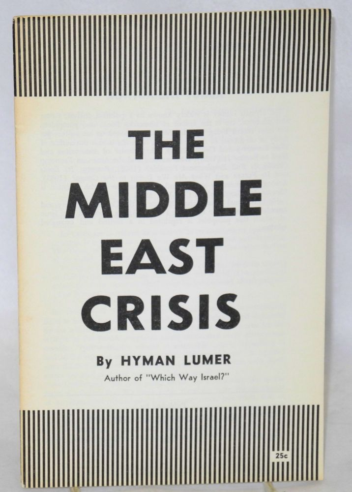 The Middle East crisis. Hyman Lumer.