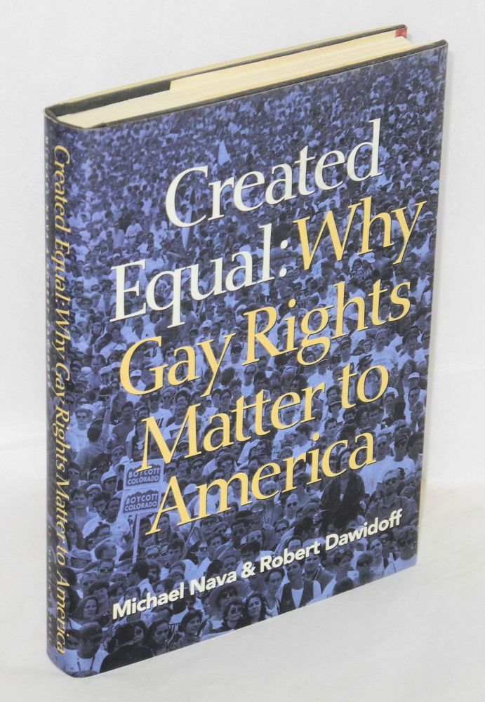 Created equal; why gay rights matter to America. Michael Nava, Robert Dawidoff.
