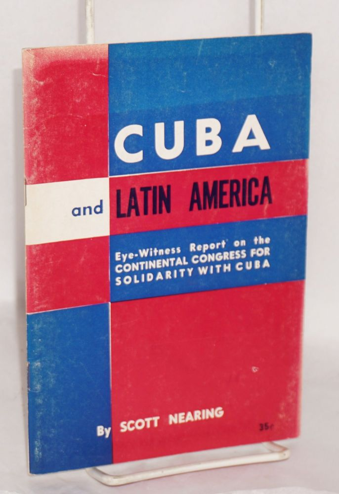 Cuba and Latin America; eyewitness report on the Continental Congress for Solidarity with Cuba. Scott Nearing.