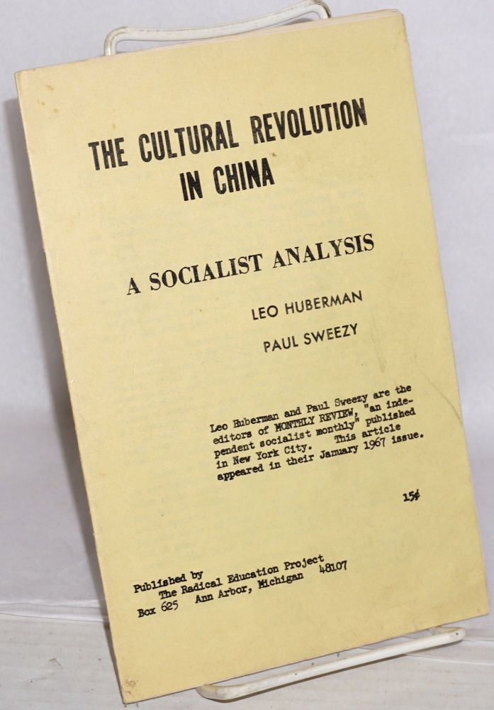 The cultural revolution in China; a socialist analysis. Leo Huberman, Paul Sweezy.