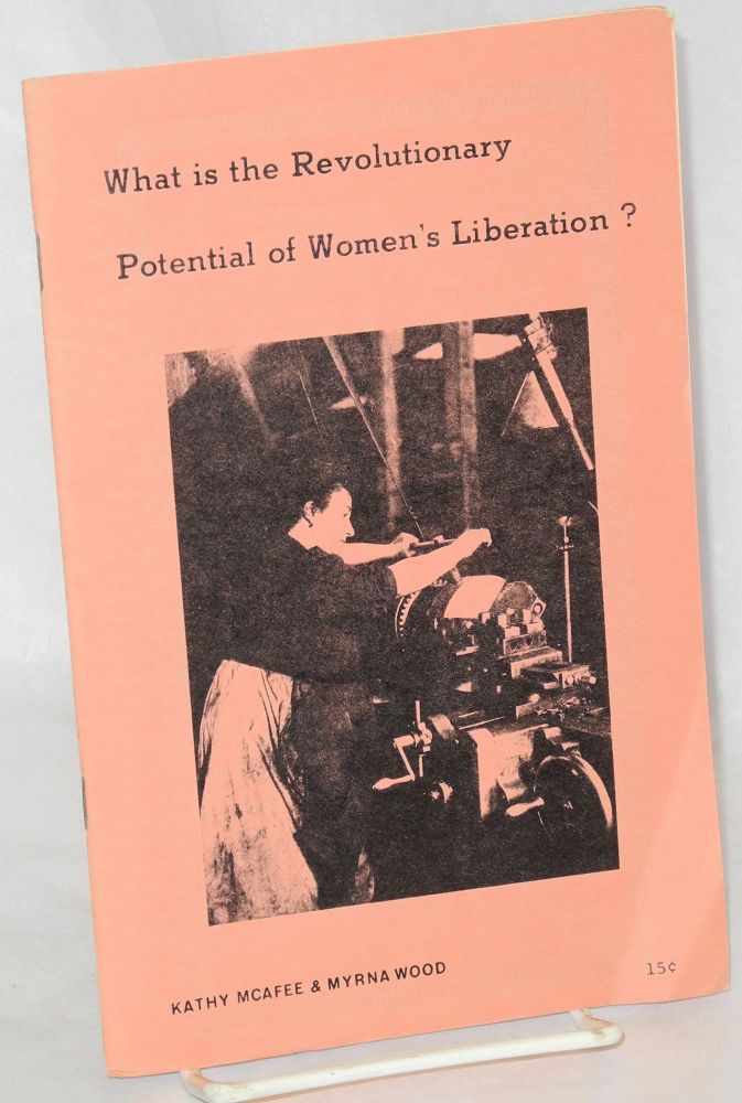 What is the revolutionary potential of women's liberation? Kathy McAfee, Myrna Wood.