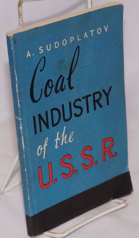 Coal industry of the U.S.S.R. [USSR]. A. Sudoplatov, , David Sobolev.