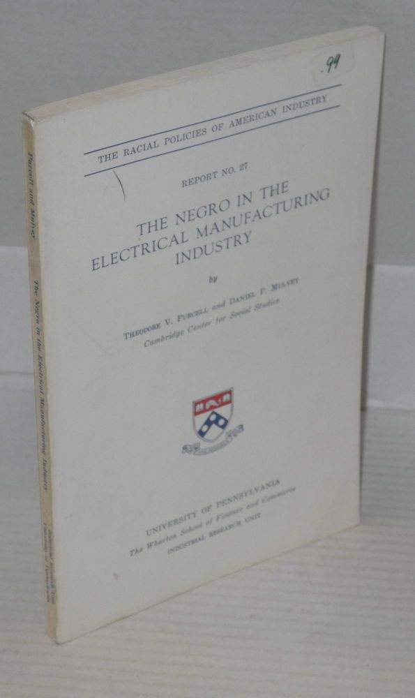 The Negro in the electrical manufacturing industry. Theodore V. Purcell, Daniel P. Mulvey.