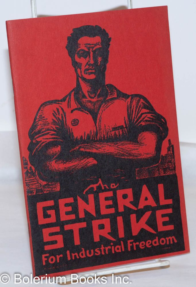 The general strike for industrial freedom. Industrial Workers of the World.