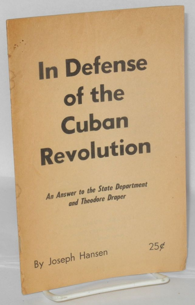 In defense of the Cuban Revolution; an answer to the State Department and Theodore Draper. Joseph Hansen.