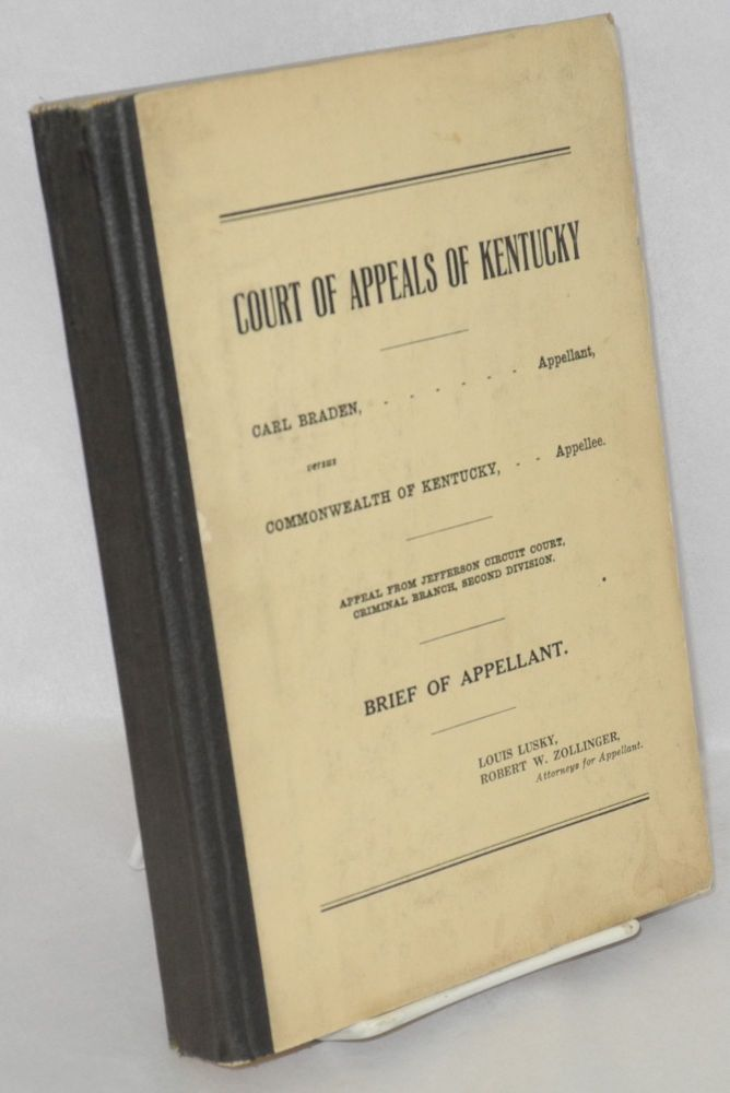Carl Braden, appellant, versus Commonwealth of Kentucky, appellee. Appeal from Jefferson Circuit Court, Criminal Branch, Second Division: brief of appellant [by] Louis Lucky, Robert W. Zollinger, attorneys for appellant [cover title]. Carl Braden, , Louis Lusky, Robert W. Zollinger.