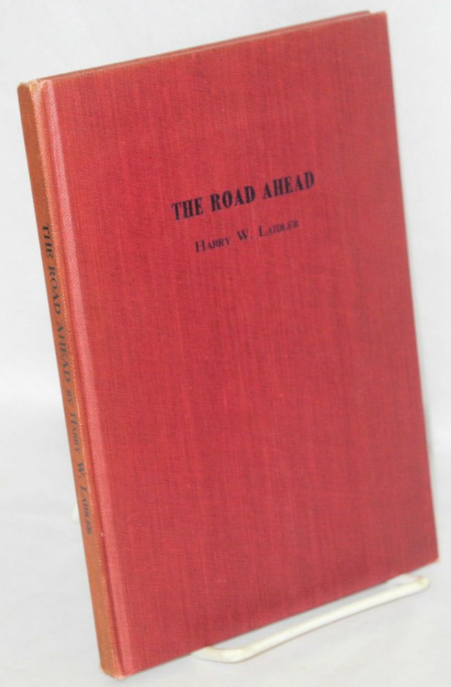 The road ahead; a primer of capitalism and socialism. Illustrated by Mabel Pugh. Harry W. Laidler.