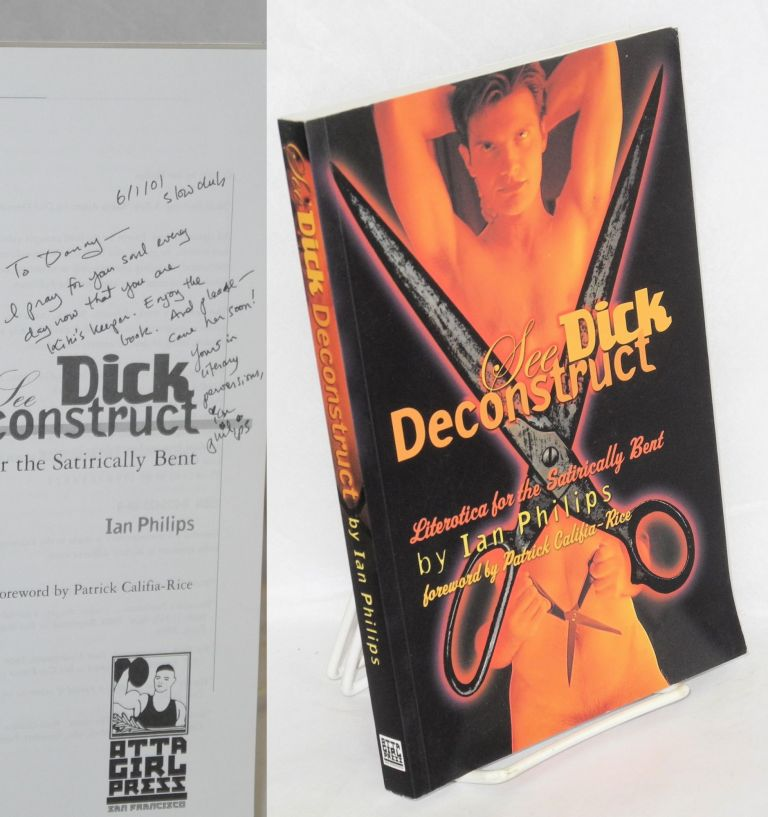 See Dick deconstruct; literotica for satirically bent. Ian Philips, , Patrick Califia-Rice.