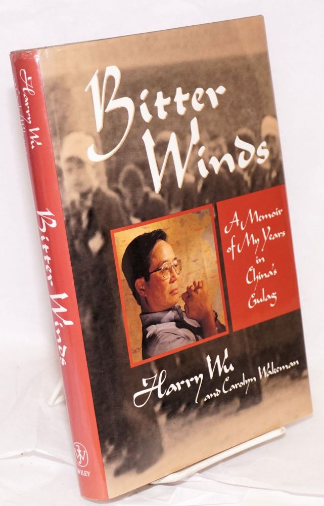 Bitter winds; a memoir of my years in China's gulag, translated by Ted Slingerland, foreword by Fang Lizhi. Harry Wu, Carolyn Wakeman.
