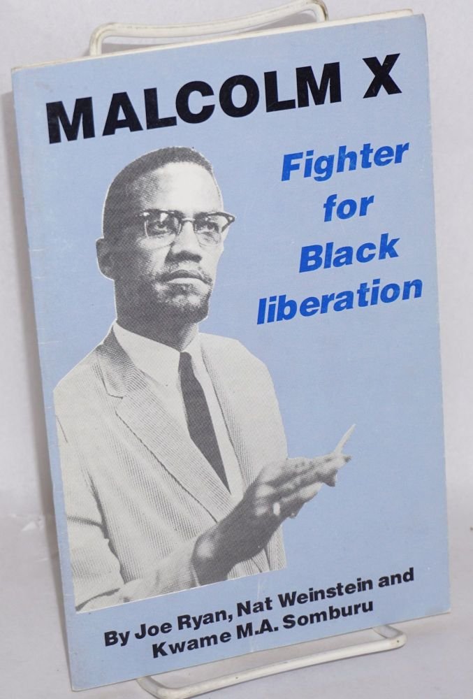 Malcolm X; fighter for black liberation. Joe Ryan, Nat Weinstein, Kwame M. A. Somburu.