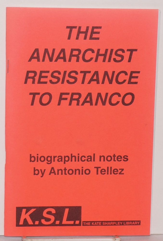The anarchist resistance to Franco. Antonio Tellez.