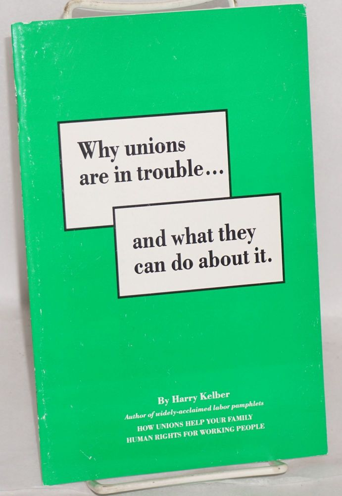 Why unions are in trouble...and what they can do about it. Harry Kelber.