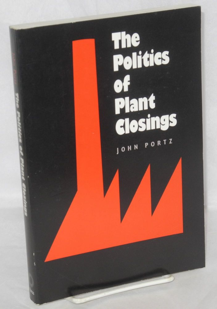 The politics of plant closings. John Portz.