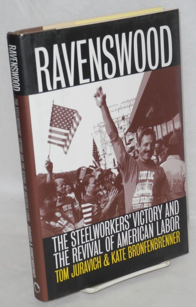 Ravenswood. The Steelworkers' victory and the revival of American labor. Tom Juravich, Kate Bronfenbrenner.
