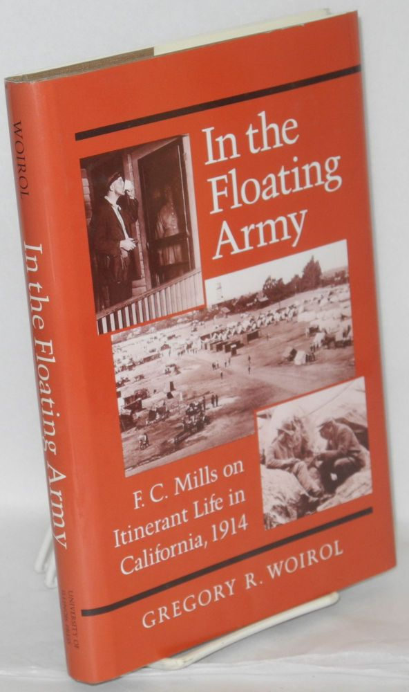 In the floating army; F.C. Mills on itinerant life in California, 1914. Gregory R. Woirol.