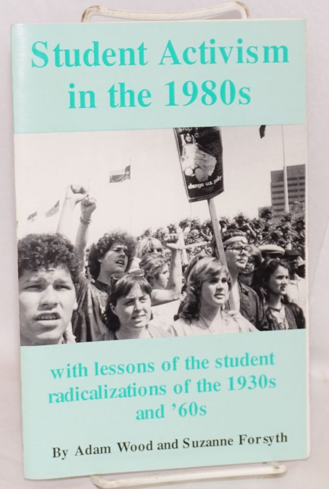 Student activism in the 1980s. With lessons of the student radicalizaitons of the 1930s and '60s. Adam Wood, Suzanne Forsyth.