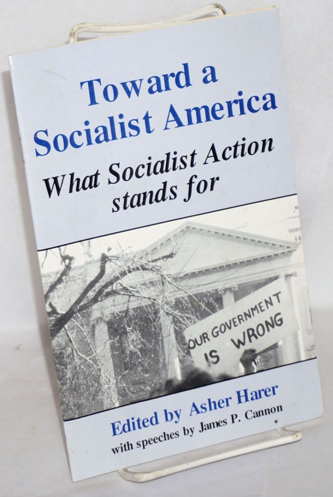 Toward a socialist America. What Socialist Action stands for. With speeches by James P. Cannon. Asher Harer, ed.