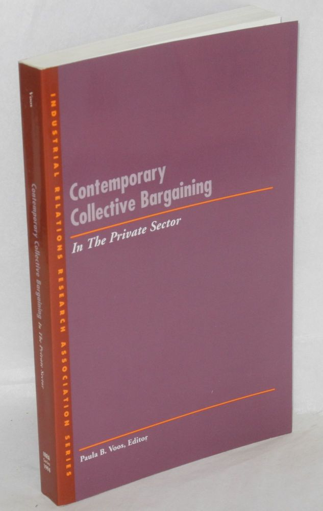 Contemporary collective bargaining in the private sector. Paula B. Voos, ed.