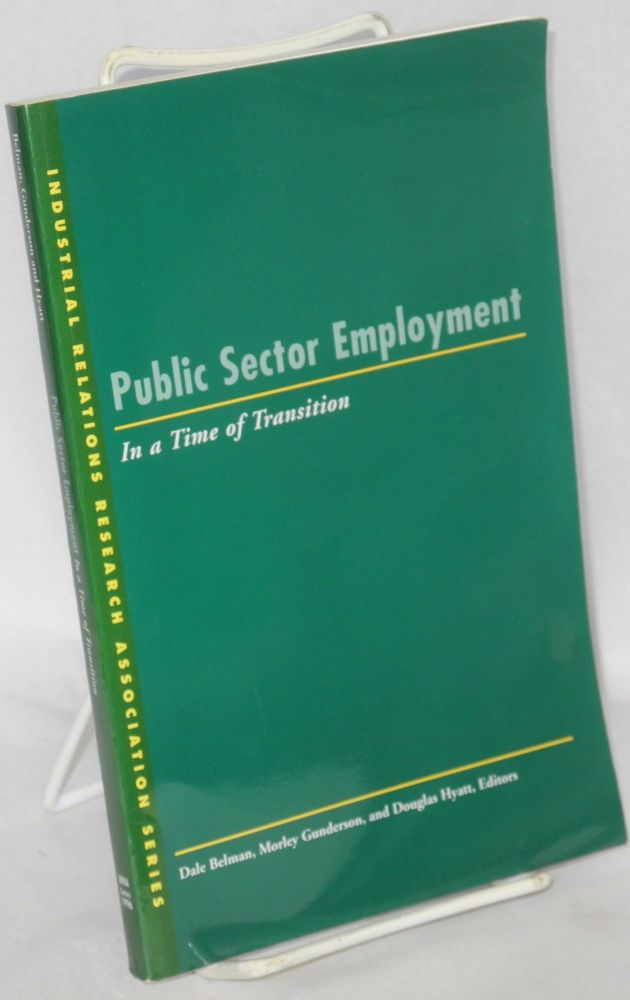 Public sector employment in a time of transistion. Dale Belman, , Morley Gunderson, eds Douglas Hyatt.