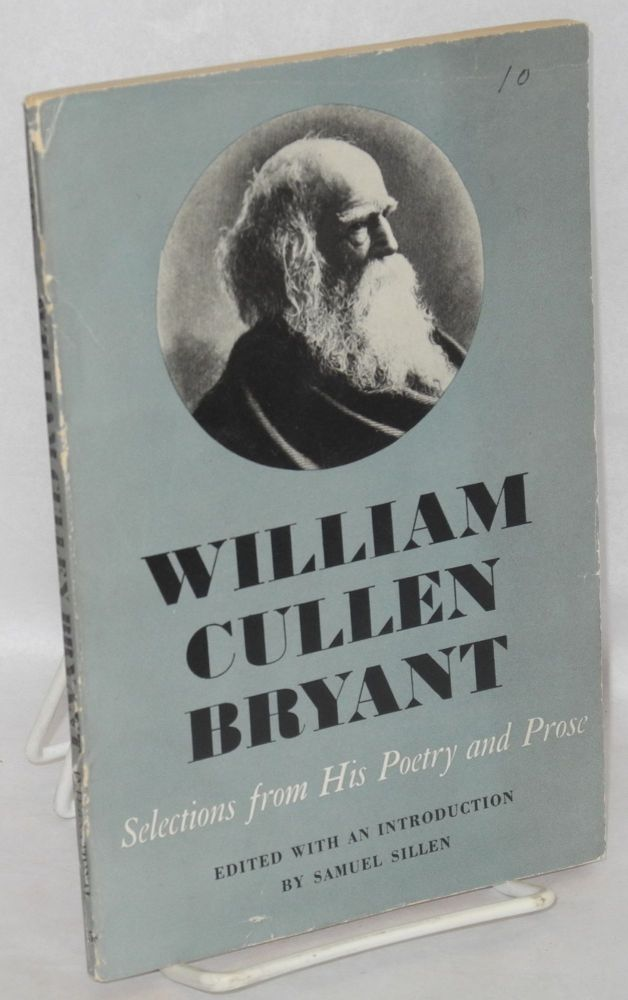 Selections from his poetry and prose. Edited with an introduction by Samuel Sillen. William Cullen Bryant.