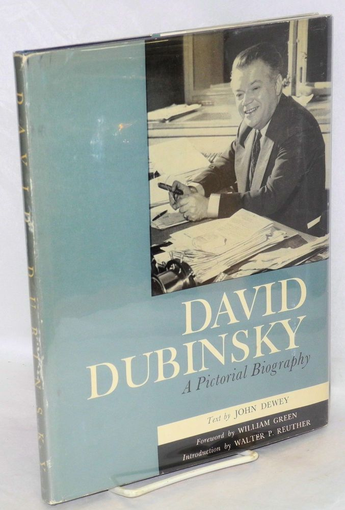 David Dubinsky; a pictorial biography. Text by John Dewey, foreword by William Green, introduction by Walter P. Reuther. John Dewey.